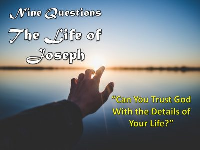 The Life of Joseph – Can You Trust God With the Details of Your Life